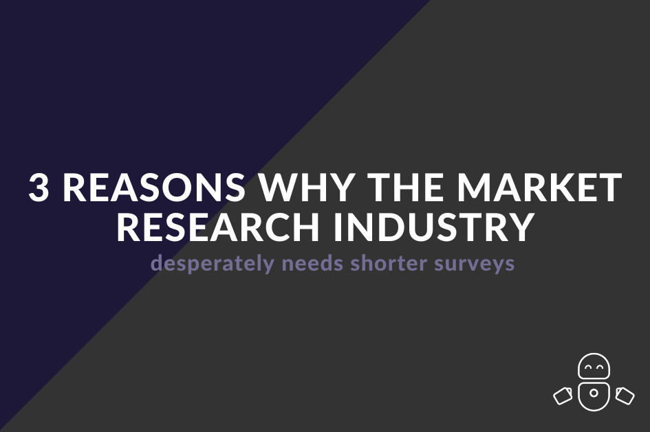 3 reasons why the market research industry desperately needs shorter surveys