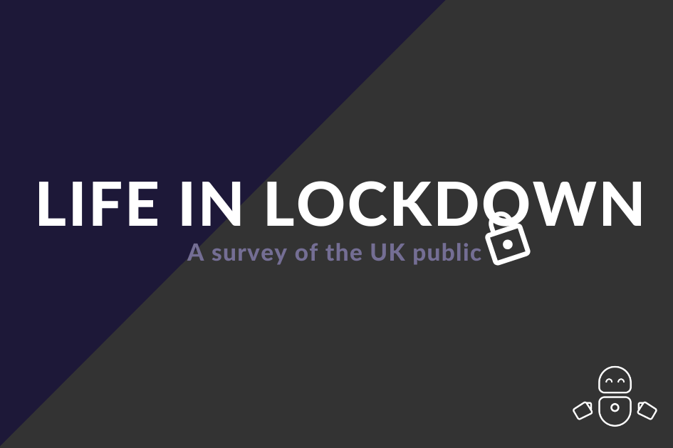 Life in lockdown: A survey of the UK public