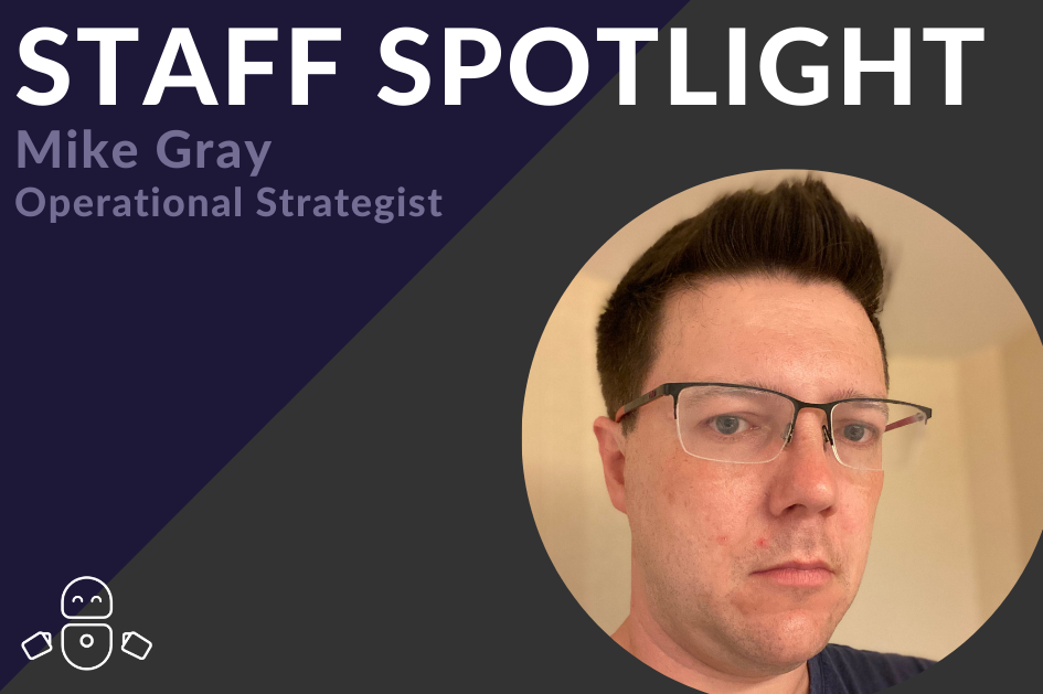 Staff Spotlight: Meet our Operational Strategist, Mike