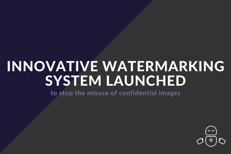 New feature release! Innovative watermarking system launched to stop the misuse of confidential images